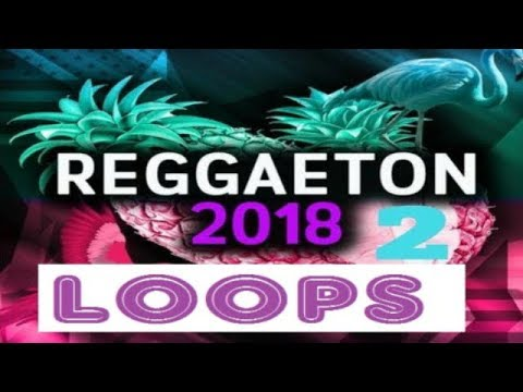 FREE - LOOPS DE REGGAETON - 2018 / LOS MEJORES LOOPS
