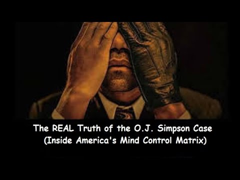The REAL Truth Behind O. J.  Simpson &  America's Mind Control Matrix