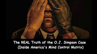 The REAL Truth Behind O J  Simpson   Americas Mind Control Matrix