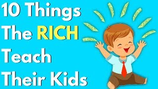 10 Things The RICH Teach Their Kids About MONEY