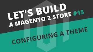 Let's build Ep15 - Configuring the Ultimo Theme for Magento 2