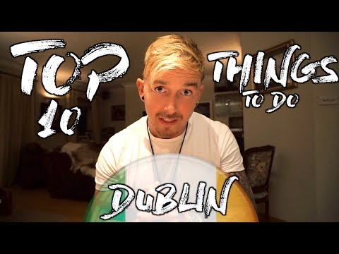 10 TOP THINGS TO DO | DUBLIN