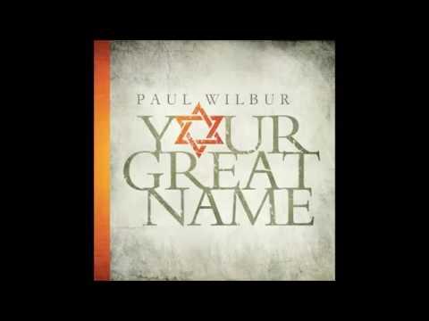 Pastor Paul Wilbur  YOUR GREAT NAME