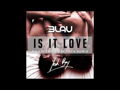 3LAU Ft. Yeah Boy - Is It Love (DJ Soltrix Bachata Remix)