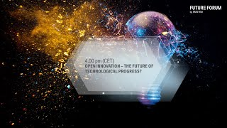 FUTURE FORUM by BMW Welt: Open Innovation – The Future of Technological Progress?