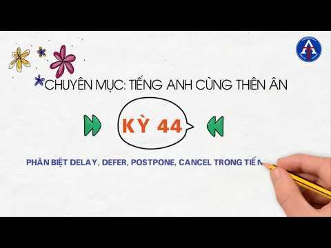 [TIẾNG ANH CÙNG THIÊN ÂN] - Kỳ 44: Phân Biệt Defer, Delay, Postpone, Cancel Trong Tiếng Anh