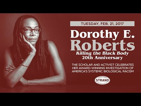 Dorothy E. Roberts & Glory Edim   Killing the Black Body 20th Anniversary
