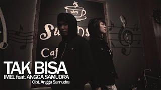 Imel Ft. Angga Samudra - Tak Bisa (Official Music Video)