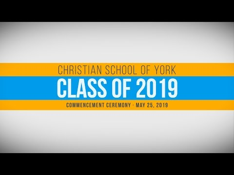 Christian School of York Class of 2019 Commencement Ceremony