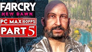 FAR CRY NEW DAWN Gameplay Walkthrough Part 5 [1080p HD 60FPS PC MAX Settings] - No Commentary