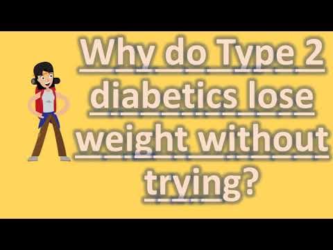 Why do Type 2 diabetics lose weight without trying ? |Find Health Questions