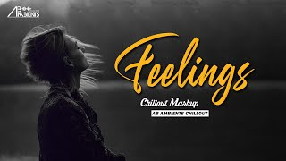 Feelings Chillout Mashup | AB Ambients Chillout | Pain Of Sad Memories