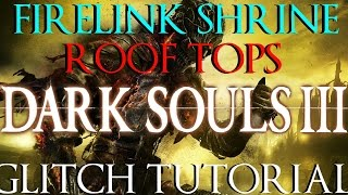 How To Glitch Onto The Roof of Firelink Shrine (Dark Souls 3 Tutorial)