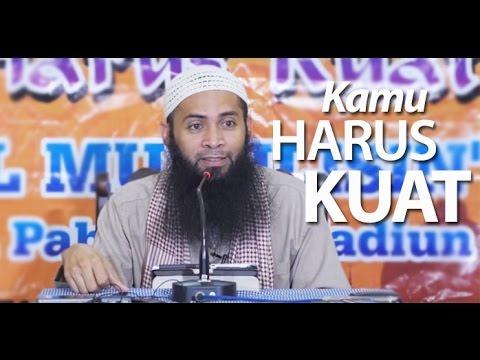 Kajian Umum : Kamu Harus Kuat - Ustadz Dr. Syafiq Basalamah, MA.