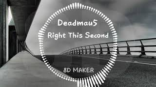 Deadmau5 - Right This Second [8D TUNES / USE HEADPHONES] 🎧