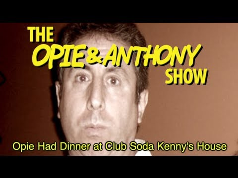 Opie & Anthony: Opie Had Dinner at Club Soda Kenny's House (12/22/08)