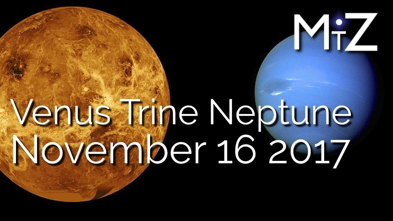 Venus Trine Neptune - Thursday November 16, 2017 - True Sidereal Astrology