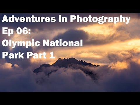 Adventures in Photography Ep 06: Olympic National Park Part 1