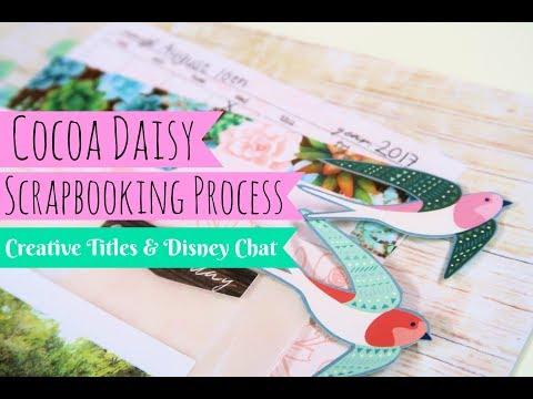 Cocoa Daisy // Scrapbooking Process // Creative Titles & Disney Chat