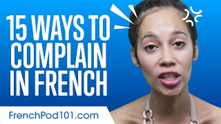 15 Ways to Complain in French