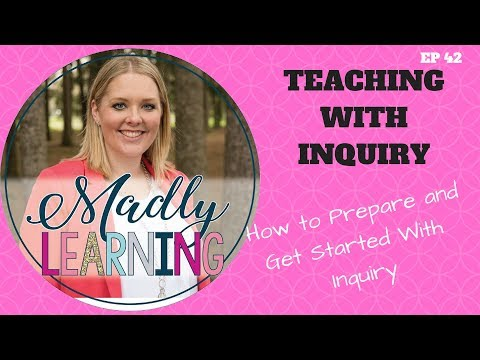 How to Prepare and Get Started with Inquiry Based Learning