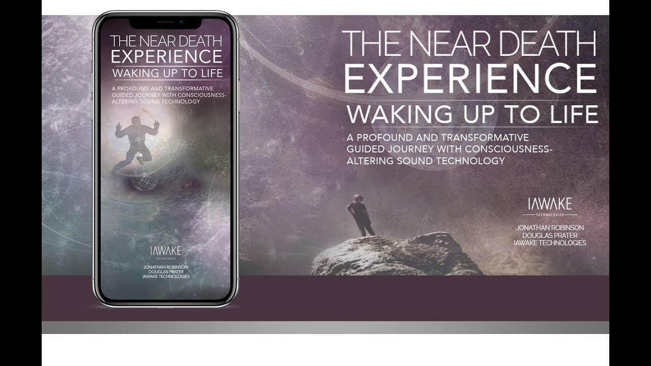 The Near Death Experience: Waking Up to Life - iAwake