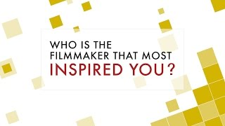 Questions: Who Is The Filmmaker That Most Inspired You?