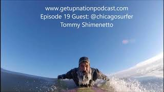 Get Up Nation Podcast Episode 19 Guest: Tommy Shimenetto @chicagosurfer
