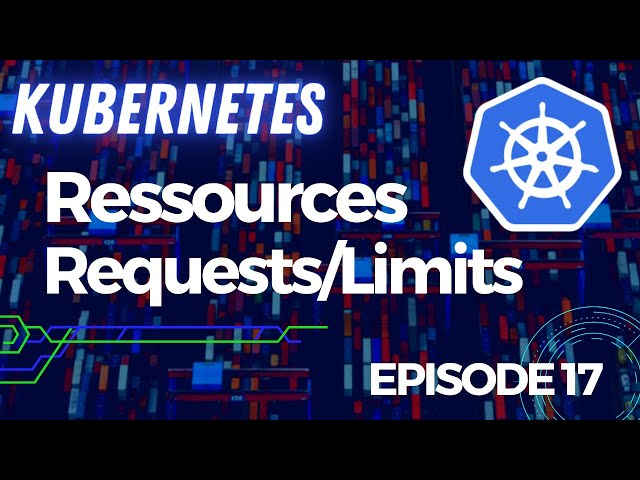 Kubernetes - 17. Ressources : les limits et les requests (CPU/mémoire)