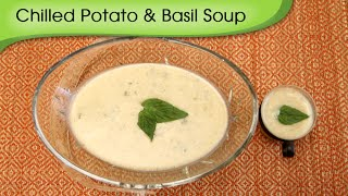 Chilled Potato And Basil Soup - Simple, Healthy And Nutritious Soup Recipe By Annuradha Toshniwal