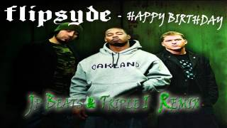 Flipsyde - Happy birthday (JP Beatz & Triple I REMIX)