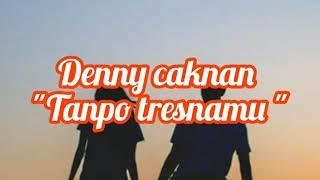 "Download Mp3 Denny Caknan- ""tanpo Tresnamu""                          Un"