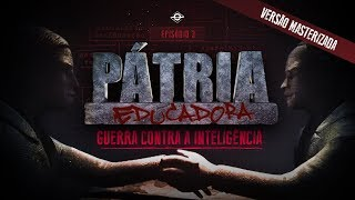 WAR AGAINST INTELLIGENCE | PÁTRIA EDUCADORA - CHAPTER 3 | FULL MOVIE