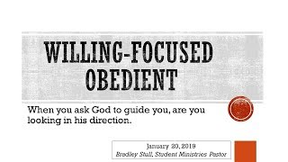 WILLING-FOCUSED-OBEDIENT - January 20, 2019