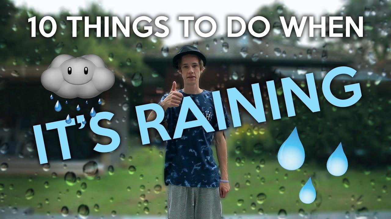 10 things to do when it u0026 39 s raining