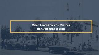 Visão Panorâmica de Missões - Rev. Adoniran Judson