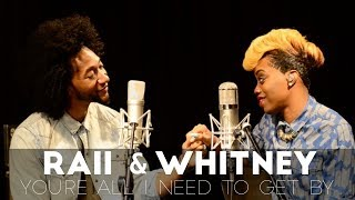 RAII & Whitney Cover | You're All I Need to Get By