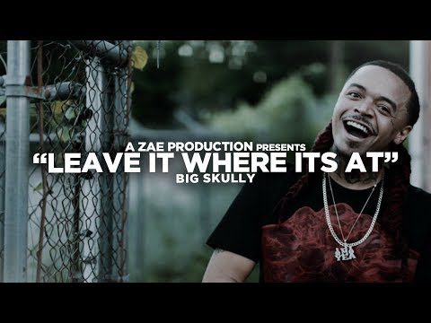 Big Skully - Leave It Where Its At (Official Music Video) Shot By @AZaeProduction