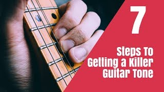 7 Steps To Getting a Killer Guitar Tone