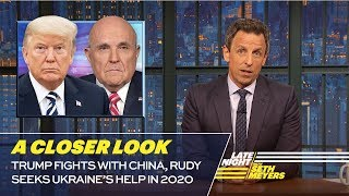 Trump Fights with China, Rudy Seeks Ukraine's Help in 2020: A Closer Look