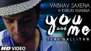 you-and-me-teri-galliyan-full-song-vaibhav-saxena-ft-kabuki-khanna