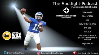 The Spotlight Podcast - '21 QB/ATH J Jensen III James E. Taylor HS (TX)