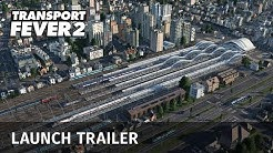 Transport Fever 2 - Launch Trailer