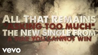 All That Remains - Asking Too Much (Official Lyric Video) YouTube Videos