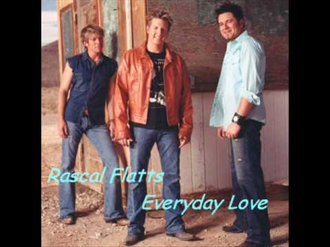 Rascal Flatts - Everyday Love ♥
