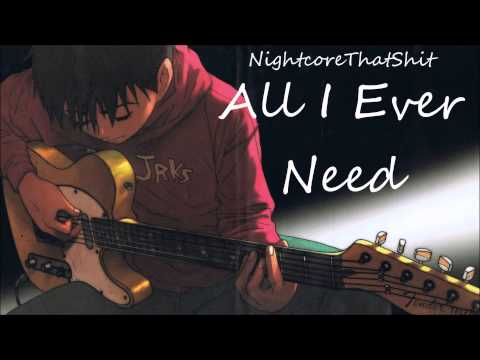 All I Ever Need - Nightcore
