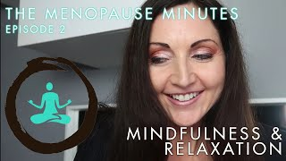 "The Menopause Minutes - Episode 2 ""Mindfulness & Relaxation"""