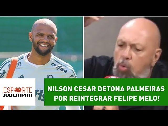 Nilson Cesar DETONA Palmeiras por reintegrar FELIPE MELO!