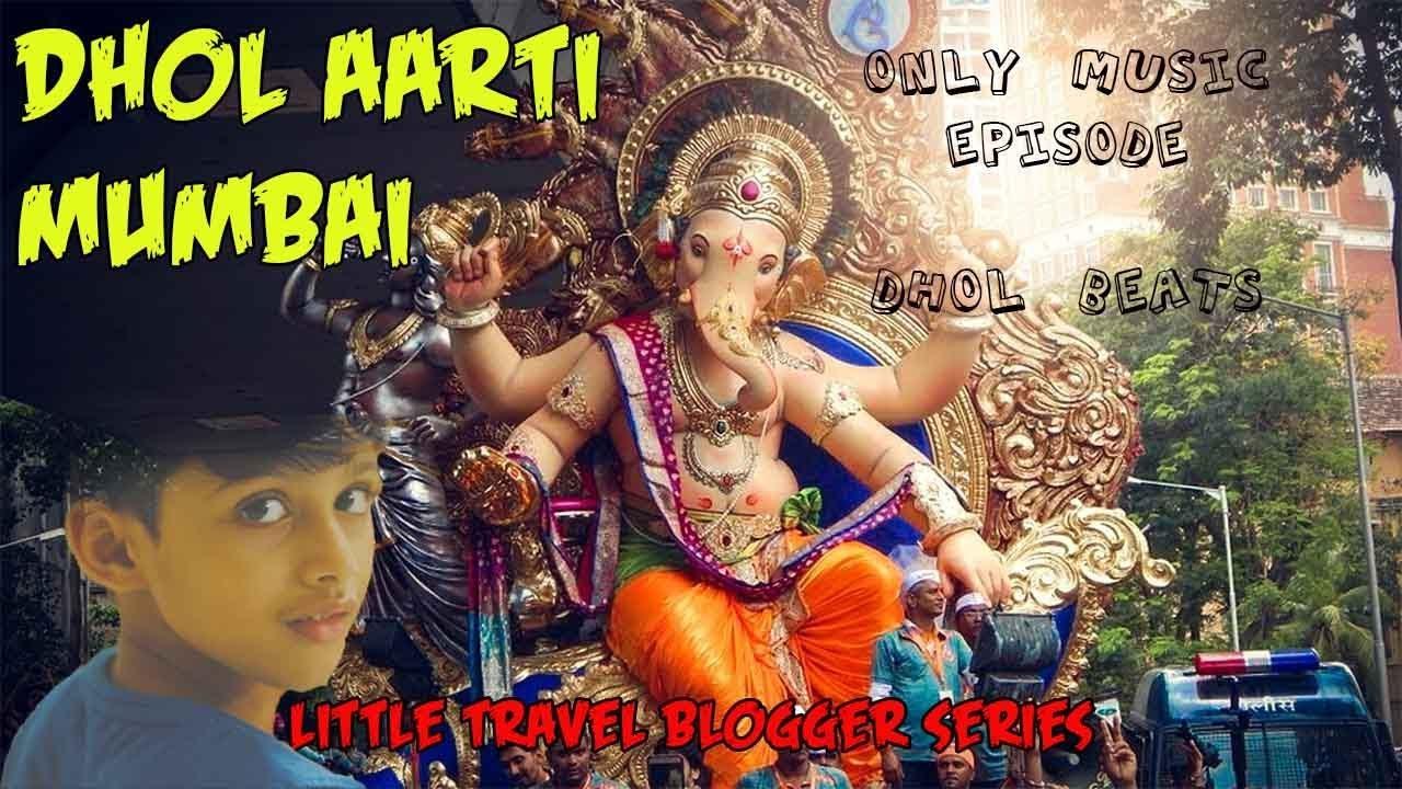 Shree Ganesh Dhol Arti | Mumbai | Little Travel Blogger ...