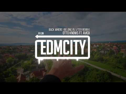 Otto Knows Ft. Avicii - Back Where I Belong (R∆FTER Remix)